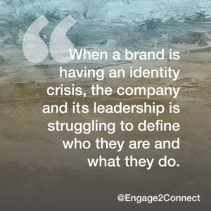 A brand identity crisis is when a company struggles to define who they are and what they do.