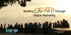 Using digital marketing to build empathy with customers
