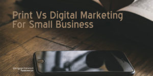 Should Small Business Invest in Print or digital marketing