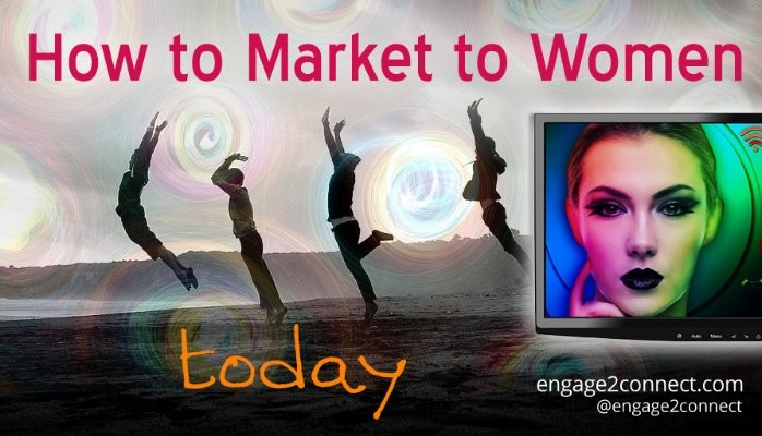 How To Market To Women Today