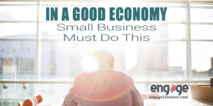 Small businesses must to this one thing in a good economy