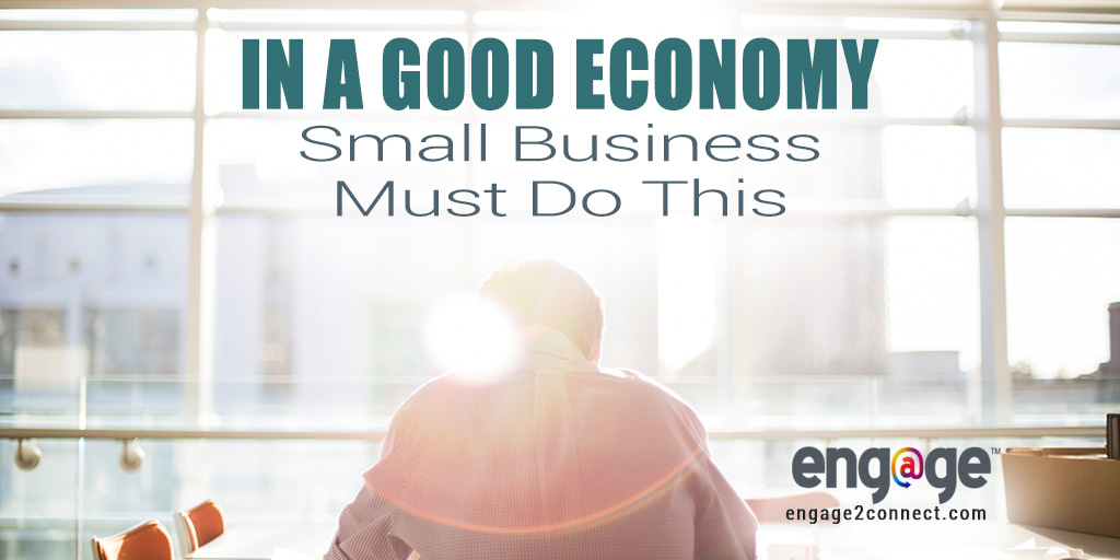 Small Business Must Do This In A Good Economy
