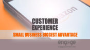 Customer Experience – Small Business Biggest Advantage