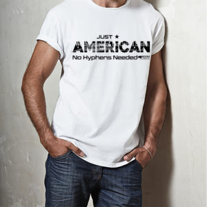 T-shirt Just American No Hyphen Needed