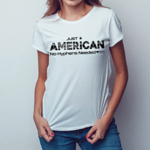 Women's Just American No Hyphen Needed T-shirt