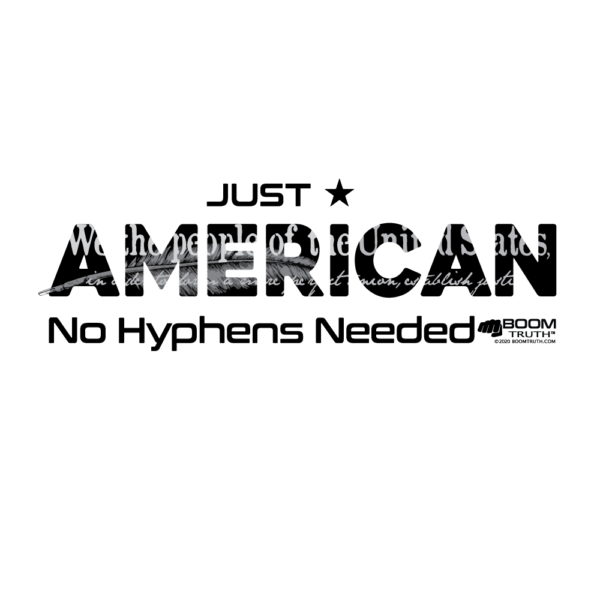 Just American No Hyphen Needed Design - Boom Truth